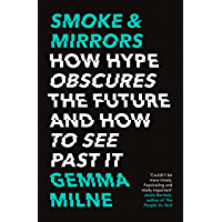 Smoke & Mirrors: How Hype Obscures the Future and How to See Past It
