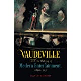 Vaudeville and the Making of Modern Entertainment, 1890–1925
