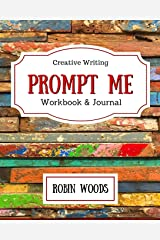 Prompt Me: Creative Writing Journal & Workbook (Prompt Me Series) Paperback