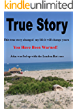 True Story: This true story changed my life. It will change yours. A truly heart wrenching tale.