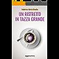 Un ristretto in tazza grande (Riccardo Ranieri's series Vol. 1) (Italian Edition)