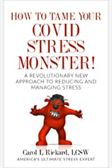 How To Tame Your Covid Stress Monster!: A Revolutionary New Approach to Reducing and Managing Stress Kindle Edition