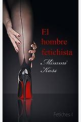 El hombre fetichista: Novela erótica corta (Fetiches nº 1) (Spanish Edition) Kindle Edition