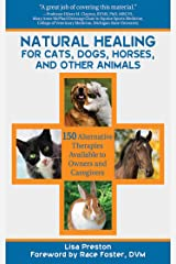 Natural Healing for Cats, Dogs, Horses, and Other Animals: 150 Alternative Therapies Available to Owners and Caregivers Paperback