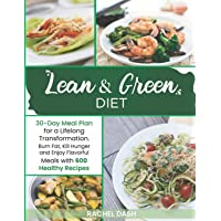 LEAN & GREEN DIET: Burn Fat, Kill Hunger and Enjoy Flavorful Meals with 600 Healthy Recipes | 30-Day Meal Plan for a…