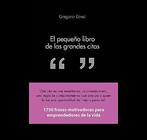 El pequeño libro de las grandes citas: 1.750 frases motivadoras para emprendedores de la propia vida eBook: Huecas, Gregorio Doval: Amazon.es: Tienda Kindle