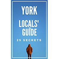 York 25 Secrets - The Locals Travel Guide  For Your Trip to York  2019 (England) (English Edition)
