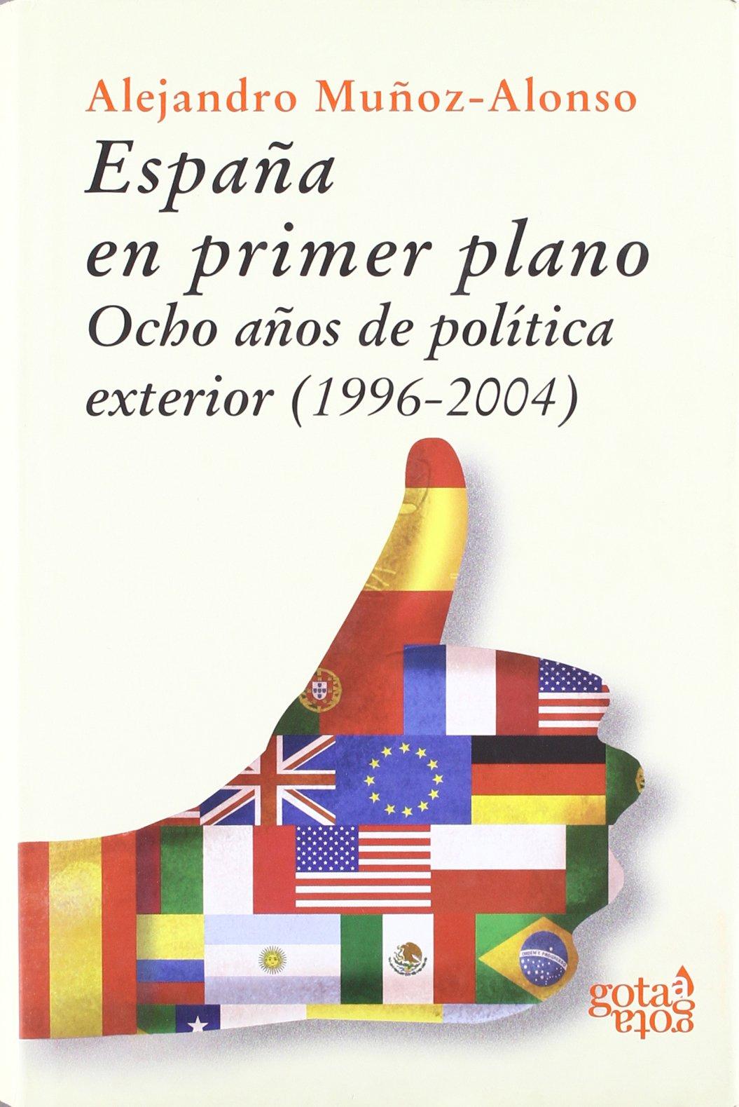 España en primer plano: ocho años de política exterior, 1996-2004 ...