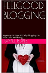 FEELGOOD BLOGGING: An essay on how and why blogging can affect our well-being Kindle Edition
