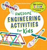 Awesome Engineering Activities for Kids: 50+ Exciting STEAM Projects to Design and Build (Awesome STEAM Activities for…