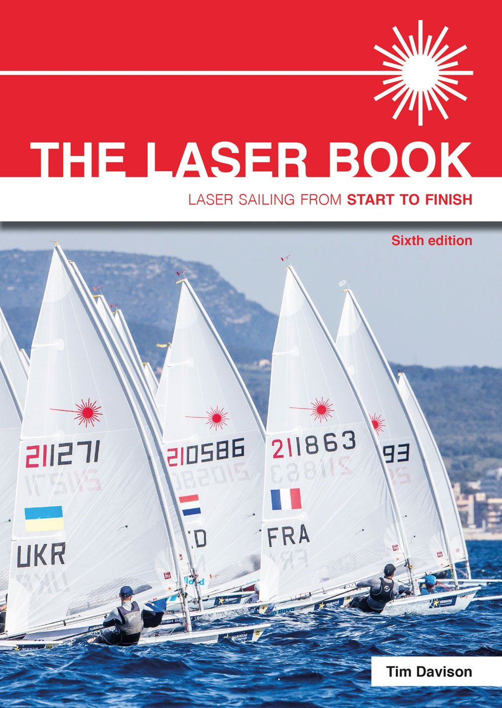 The Laser Book: Laser Sailing From Start To Finish: Tim