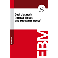 Dual Diagnosis (Mental Illness and Substance Abuse) (English Edition)