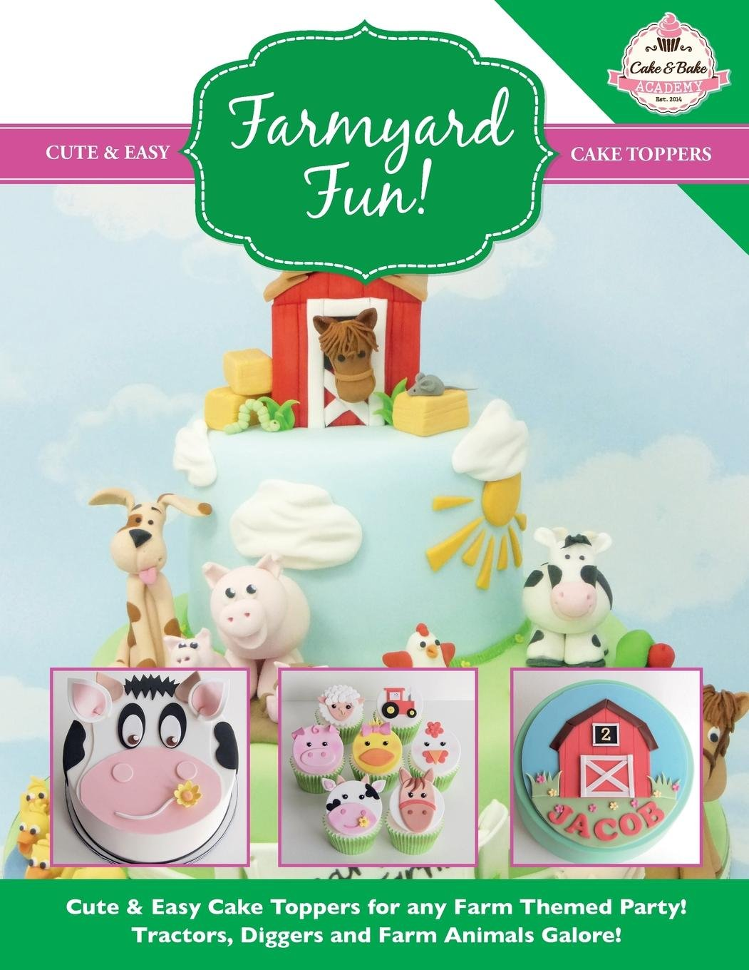 Download Farmyard Fun!: Cute & Easy Cake Toppers for any Farm Themed Party! Tractors, Diggers and Farm Animals Galore! (Cute & Easy Cake Toppers Collection) (Volume 7) pdf