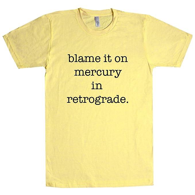a7df14dccd Blame It On Mercury in Retrograde T Shirt Banana X-Small