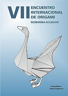 VII Encuentro Internacional de Origami: Riobamba-Ecaudor 2017 (Spanish Edition)