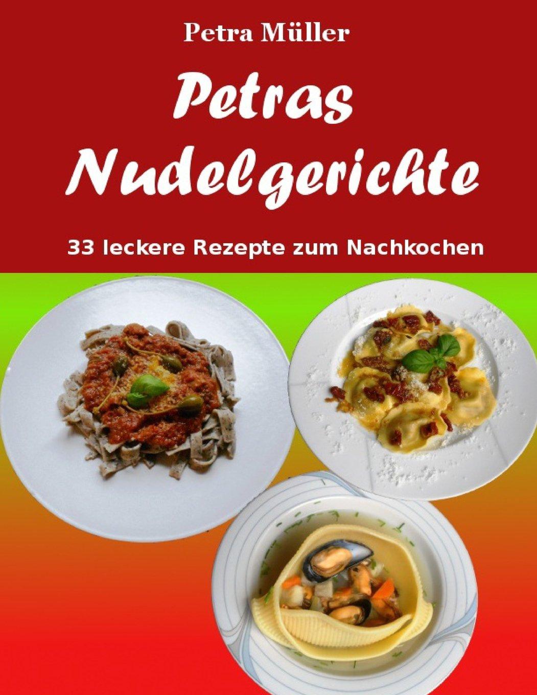 petras-nudelgerichte-33-leckere-rezepte-zum-nachkochen-petras-kochbcher-band-13