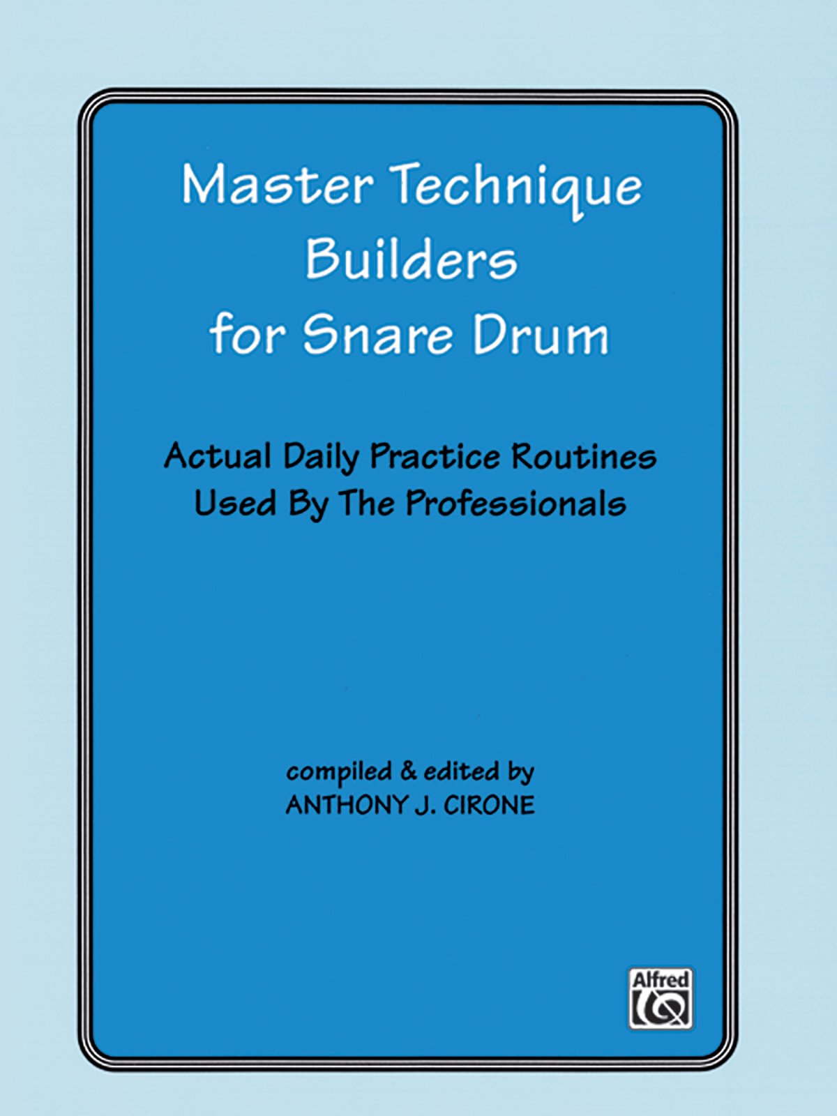Master Technique Builders for Snare Drum: Actual Daily Practice Routines Used by the Professionals por Anthony J. Cirone