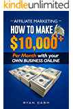 Affiliate Marketing: How to Make 10,000+ Per Month With Your Own Online Business Ryan Cash