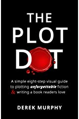The Plot Dot: An eight-step visual guide to plotting unforgettable fiction and writing a book readers love. Kindle Edition