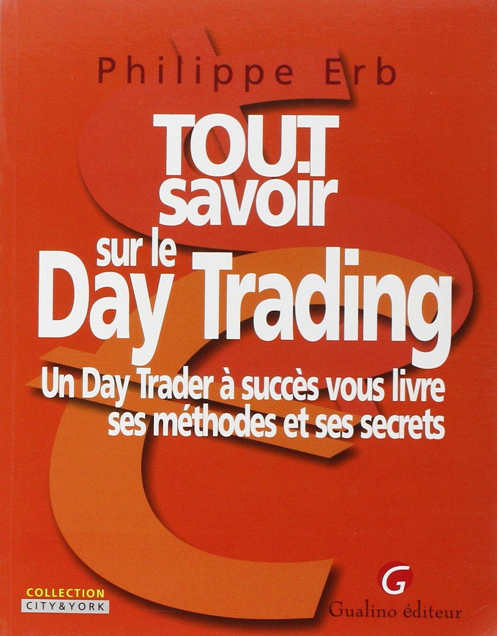 Tout savoir sur le Day Trading : Un Day Trader à succès vous livre ses méthodes et ses secrets Broché – 18 mai 2004 Philippe Erb Gualino Editeur 2842004892 AUK2842004892