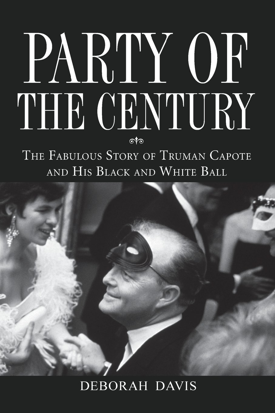Amazon fr party of the century the fabulous story of truman capote and his black and white ball deborah davis livres