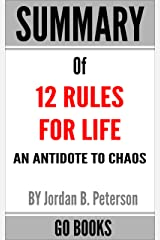 Summary of 12 Rules for Life: An Antidote to Chaos by: Jordan B. Peterson | a Go BOOKS Summary Guide Kindle Edition