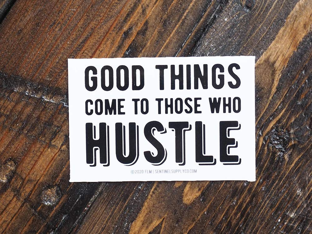 Good Things Come to Those Who Hustle Sticker - Side Hustle Decal for Hydroflask Water Bottle & Laptop