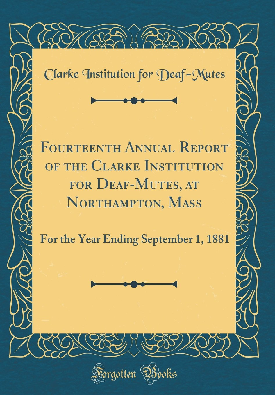 Fourteenth Annual Report of the Clarke Institution for Deaf-Mutes, at Northampton, Mass: For the Year Ending September 1, 1881 (Classic Reprint) pdf