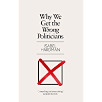 Why We Get the Wrong Politicians: Waterstones Book of the Year 2018