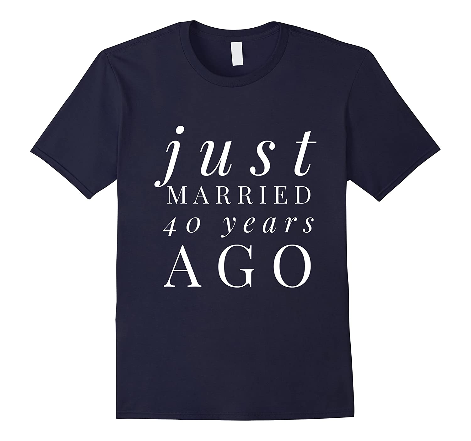 Funny Just Married 40 Years Ago Wedding Anniversary T-shirt-TJ