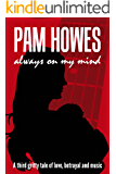 Always On My Mind ( A tale of music, drama and family life) (Pam Howes Rock'n'Roll Romance Series Book 3)