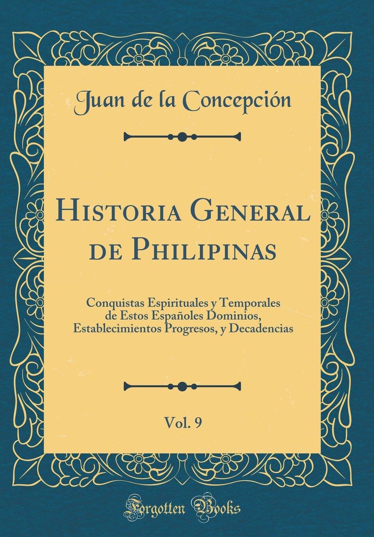 Read Online Historia General de Philipinas, Vol. 9: Conquistas Espirituales y Temporales de Estos Españoles Dominios, Establecimientos Progresos, y Decadencias (Classic Reprint) (Spanish Edition) PDF