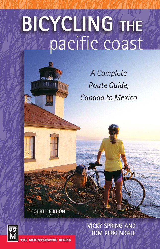 Bicycling the Pacific Coast: A Complete Route Guide; Canada to Mexico