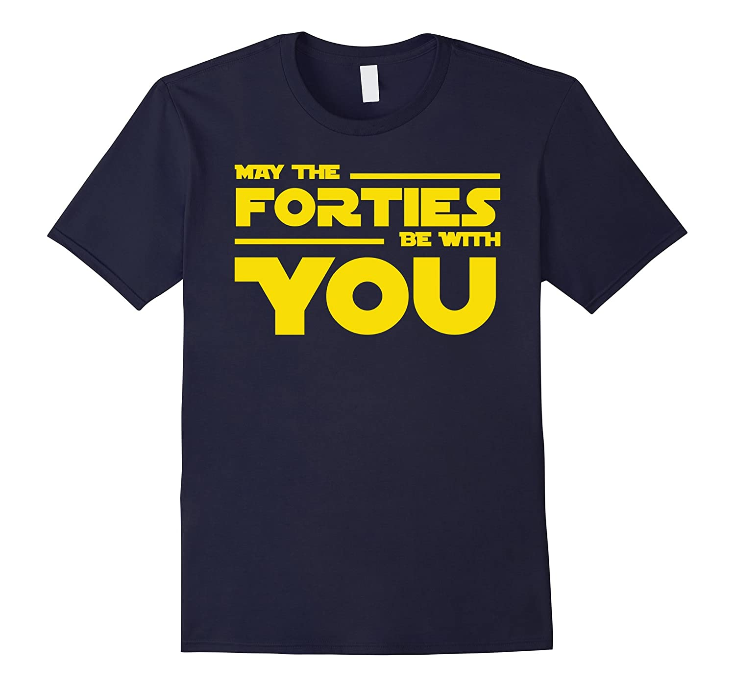 40th Birthday May The Forties Be With You Shirt-FL