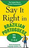 Say It Right in Brazilian Portuguese: The Fastest Way to Correct Pronunciation