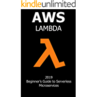 AWS Lambda: 2019 Beginner's Guide to Serverless Microservices (English Edition)