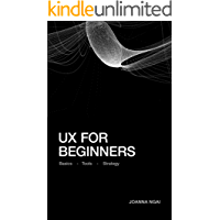 UX for Beginners: A practical handbook on the space of user experience design and strategy.