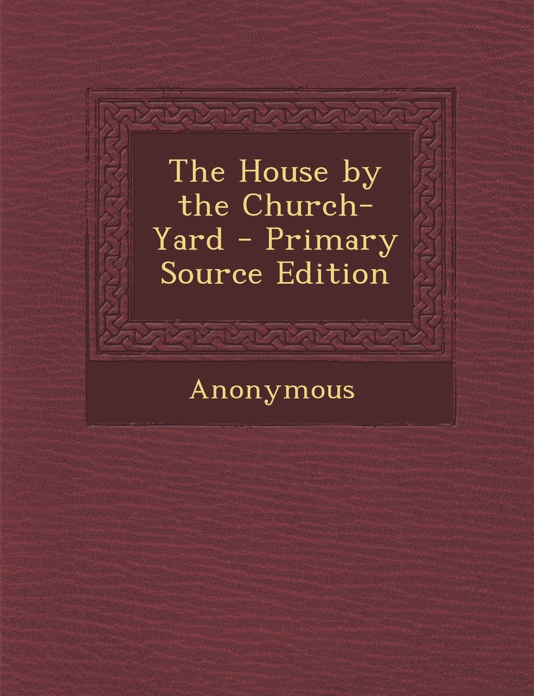 Read Online The House by the Church-Yard - Primary Source Edition pdf epub