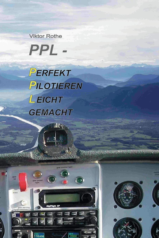 PPL Perfekt Pilotieren Leicht gemacht: Das Hands-On-Lehrbuch für Piloten