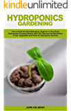Hydroponics Gardening: How to Build the Best Hydroponic Systems in Your Home. Hydroponics Growing System with Fish. Discover the Best Herbs, Fruits, Vegetables, and Plants for Hydroponic Gardens