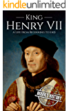 King Henry VII: A Life from Beginning to End (House of Tudor Book 1)