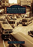 Atlanta Scenes: Photojournalism in the Atlanta History Center Collection (GA) (Images of America)