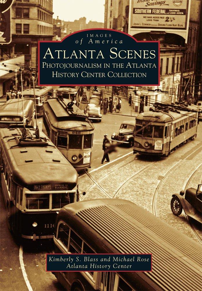Atlanta Scenes: Photojournalism in the Atlanta History Center Collection  (GA)  (Images of America)