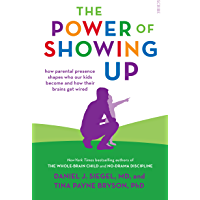The Power of Showing Up: how parental presence shapes who our kids become and how their brains get wired (Mindful…