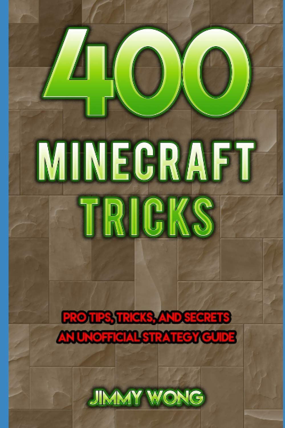 400 Minecraft Tricks: Pro Tips, Tricks, And Secrets An Unofficial Strategy Guide