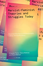Marxist-Feminist Theories and Struggles Today: Essential writings on Intersectionality, Labour and Ecofeminism (English Editi