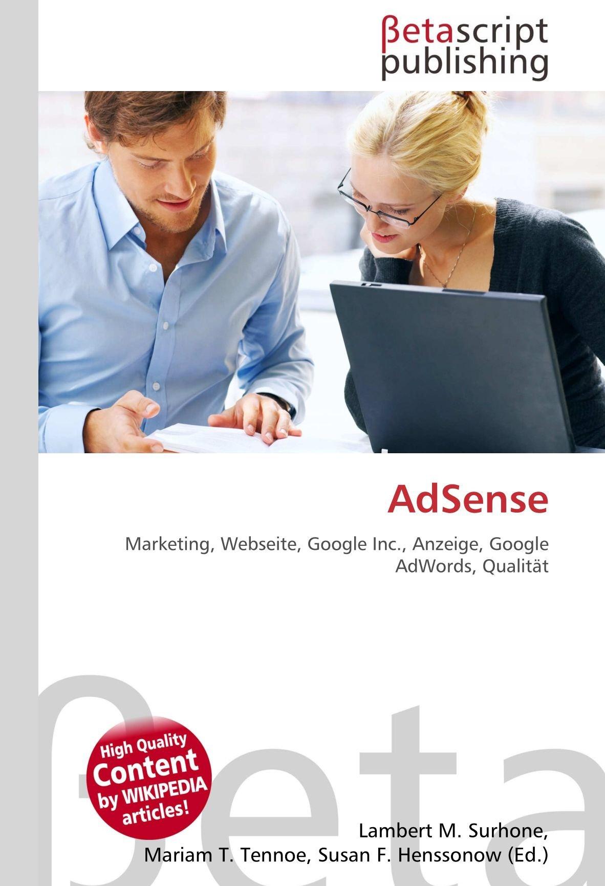 AdSense: Marketing, Webseite, Google Inc., Anzeige, Google AdWords, Qualität: Amazon.es: Lambert M. Surhone, Miriam T. Timpledon, Susan F. Marseken: Libros ...