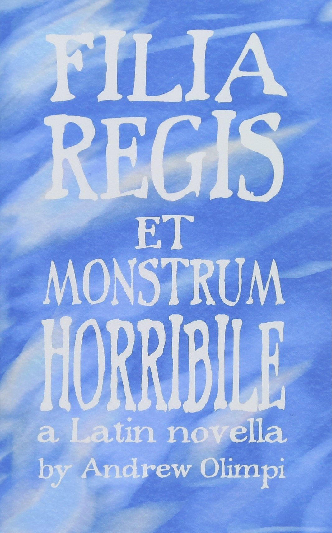 Filia Regis et Monstrum Horribile (Comprehensible Classics, Band 1)