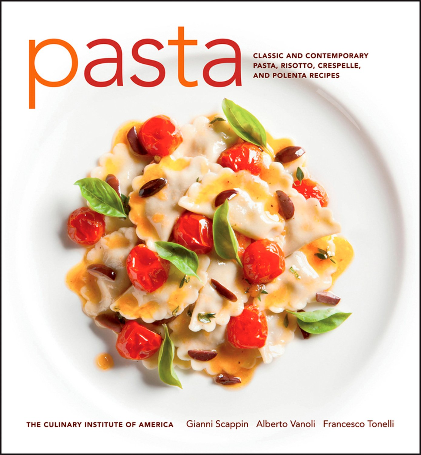 Download Pasta: Classic and Contemporary Pasta, Risotto,Crespelle, and Polenta Recipes (at Home with The Culinary Institute of America) ebook