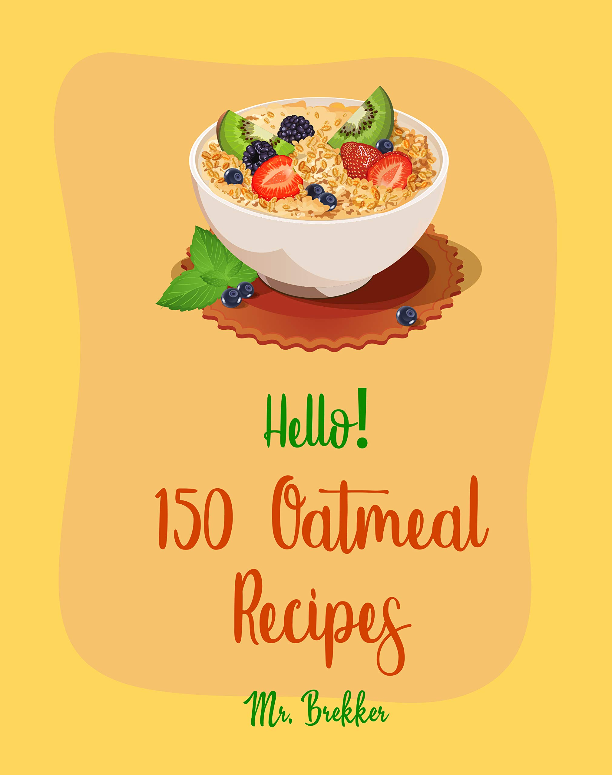 Hello  150 Oatmeal Recipes  Best Oatmeal Cookbook Ever For Beginners  Banana Bread Cookbook Dark Chocolate Cookbook Pumpkin Spice Cookbook Maple Syrup ... Oats Recipes   Book 1   English Edition